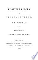 Fugitive pieces  in prose and verse  by pupils of the West riding proprietary school