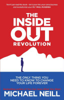 The Inside Out Revolution  The Only Thing You Need to Know to Change Your Life Forever