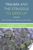 Trauma and the Struggle to Open Up  From Avoidance to Recovery and Growth Book PDF