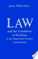 Law and the Conditions of Freedom in the Nineteenth century United States
