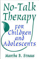 No-talk Therapy For Children And Adolescents : or can't respond to conversation-based therapy....