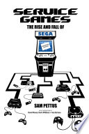 Service Games  The Rise and Fall of SEGA