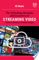 The Technology, Business, and Economics of Streaming Video