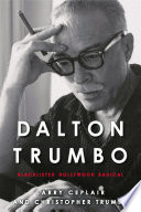 Dalton Trumbo : blacklisted Hollywood radical / Larry Ceplair and Christopher Trumbo.
