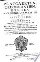 Placcaeten, ordonnantien, landt-chartres, blyde-incomsten, privilegien, ende instructien by de Princen van dese Nederlanden, aen de ingesetenen van Brabant, Vlaenderen, ende andere Provincien, t'sedert 't jaer M.CC.XX uytgegeven, geaccordeert, ende verleent ...