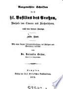 Ausgewählte Schriften des hl. Basilius des Großen, Bischofs von Cäsarea und Kirchenlehrers, nach dem Urtexte übersetzt ; Erster Band