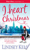I Heart Christmas  Part One  Chapters 1   5   I Heart Series  Book 6