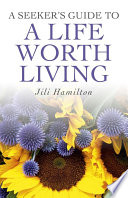 A Seeker s Guide to a Life Worth Living