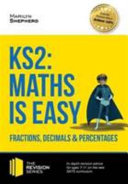 KS2  Maths is Easy   Fractions  Decimals and Percentages  In Depth Revision Advice for Ages 7 11 on the New Sats Curriculum  Achieve 100