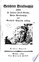 Gelehrter Briefwechsel zwischen D. Johann Jacob Reiske, Moses Mendelssohn und Gotthold Ephraim Lessing ...
