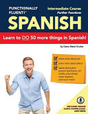 Functionally Fluent  Intermediate Spanish Course  Including Full Color Spanish Coursebook and Audio Downloads