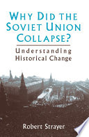 Why Did The Soviet Union Collapse?: Understanding Historical Change : the recent past - as a case...
