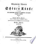 Allgemeine Theorie der sch  nen K  nste in einzeln  nach alphabetischer Ordnung der Kunstw  rter auf einander folgenden Artikeln