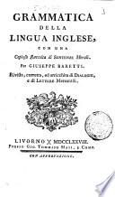 Grammatica della lingua inglese, con una copiosa raccolta di sentenze morali. Per Giuseppe Baretti