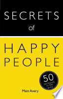 Secrets of Happy People  50 Techniques to Feel Good