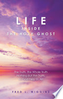 Life Inside the Holy Ghost