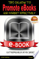 Tips On How To Promote Ebooks And Market Effectively book