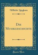 Die Musikgeschichte (Classic Reprint)