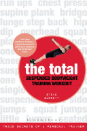 The Total Suspended Bodyweight Training Workout: Trade Secrets of a Personal Trainer
