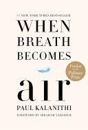 When Breath Becomes Air : this inspiring, exquisitely observed memoir...
