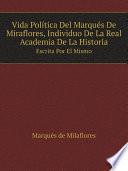 Vida Pol Tica Del Marqu S De Miraflores Individuo De La Real Academia De La Historia book