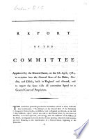 Report Of The Committee Appointed By The General Court On The 8th April 1782 To Examine Into The General State Of The Debts Credits And Effects Both In England And Abroad And To Report The Same With All Convenient Speed To A General Court Of Proprietors