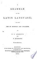 A Grammar of the Latin Language; for the use of schools and colleges ... Tenth edition