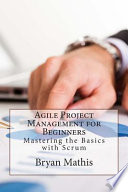 Agile Project Management for Beginners  Mastering the Basics with Scrum