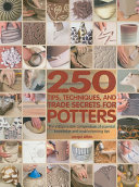 Two Hundred Fifty Tips, Techniques, and Trade Secrets for Potters