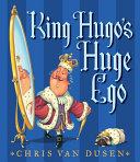 King Hugo s Huge Ego