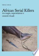 African Serial Killers   tra magia  superstizione e omicidi rituali