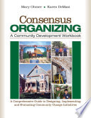 Consensus Organizing  A Community Development Workbook