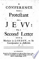 A conference betwixt a Protestant and a Jew  or  A second letter from a merchant in London  to his correspondent in Amsterdam   Signed  N  H  By Richard Mayo   Book PDF