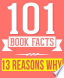 Thirteen Reasons Why   101 Amazingly True Facts You Didn t Know