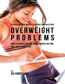 70 Effective Meal Recipes To Prevent And Solve Your Overweight Problems Burn Calories Fast By Using Proper Dieting And Smart Nutrition