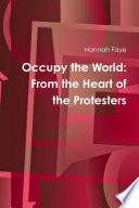 Occupy the World  From the Heart of the Protesters