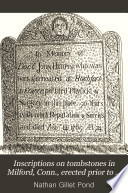 Inscriptions on Tombstones in Milford  Conn   Erected Prior to 1800