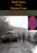 Work Horse Of The Western Front  The Story Of The 30th Infantry Division