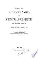Wer ist der Eigenthümer des Wienerwald-Forstamtes oder Nied. Österr. Waldamtes. Eine historische Studie