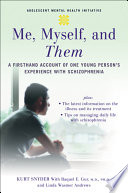 Me  Myself  and Them   A Firsthand Account of One Young Person s Experience with Schizophrenia