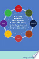 Managing Workforce Development in the 21st Century  Global Reflections and Forward Thinking in the New Millennium
