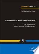 """Gew""""sserschutz durch Umweltstrafrecht: Eine juristische und naturwissenschaftliche Betrachtung"""