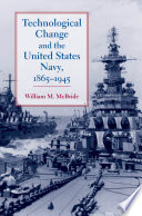 Technological Change and the United States Navy  1865   1945