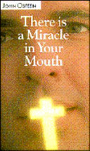 There Is a Miracle in Your Mouth
