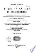 Histoire g  n  rale des auteurs sacr  s et eccl  siastiques qui contient leur vie  le catalogue de la critique     des diff  rentes   ditions de leurs ouvrages