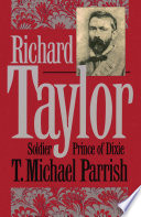 Richard Taylor  Soldier Prince of Dixie