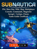 download ebook subnautica, ps4, xbox one, wiki, map, multiplayer, console, commands, magnetite, aerogel, cyclops, cheats, game guide unofficial pdf epub