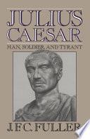 Julius Caesar  Man  Soldier  and Tyrant