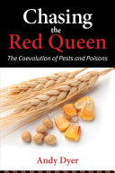 Chasing the red queen : the evolutionary race between agricultural pests and poisons / Andy Dyer.