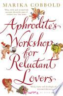 Aphrodite s Workshop for Reluctant Lovers
